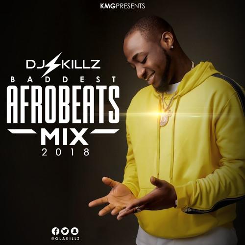 Baddest Afrobeats Mix 2018 by DJ KILLZ   Free Listening on SoundCloud