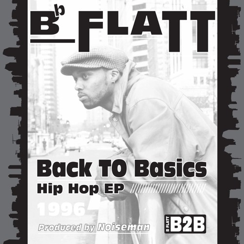 "B Flatt ""Back To Basics"" EP produced by Noiseman"
