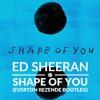 Ed Sheeran - Shape Of You (Everton Rezende Bootleg)[CLIQUE PARA BAIXAR]