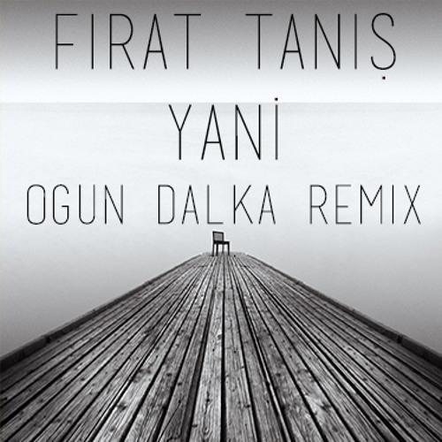 Fırat Tanış - Yani (Ogun Dalka Remix)