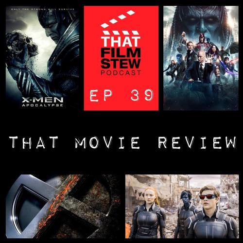 That Film Stew Ep 39 - X-Men Apocalypse Review