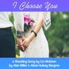 A Wedding Song - I Choose You