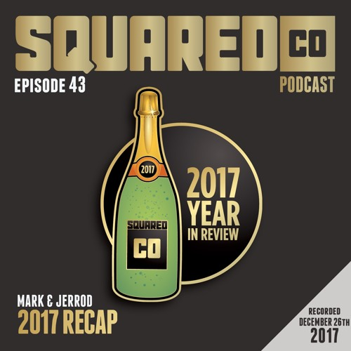 Episode 43 The 2017 Year End RECAP
