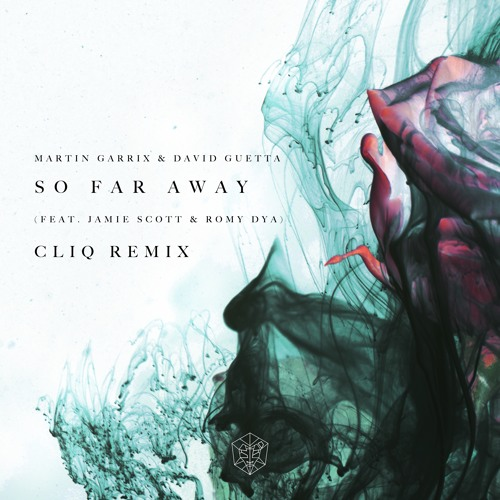 Martin Garrix & David Guetta feat. Jamie Scott & Romy Dya - So Far Away (CLiQ Dub)