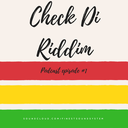 CHECK DI RIDDIM PODCAST EPISODE #1 - REGGAE SPECIAL