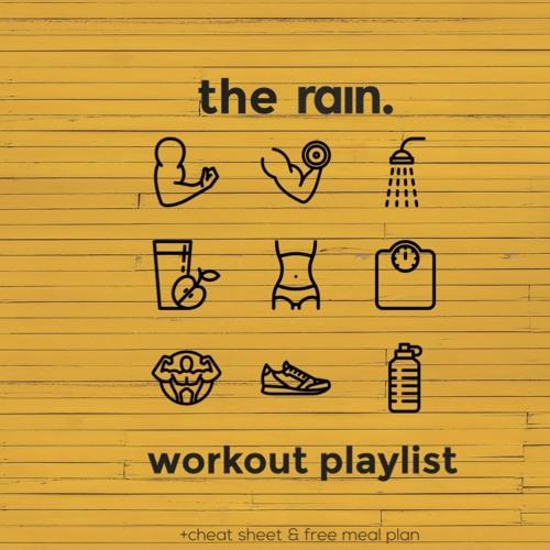 The rain. gym playlist
