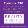Episode 230: Can You Achieve Healthy Skin While Being Vegan?