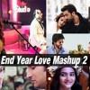 End Year Love Mashup 2 Best Of Bollywood Songs 2018