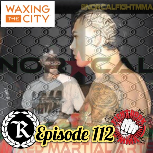 Episode 112: @norcalfightmma Podcast Featuring Anthony Hernandez (@ilovebamf)