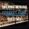 Once Upon a Time In a Bar - Forrest Funk (Guest Mix)