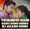 YEVANDOI NANI GARU SONG MIX BY DJ AKASH SONU FROM SAIDABAD
