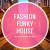 Fashion Funky House - Instrumental Background Music