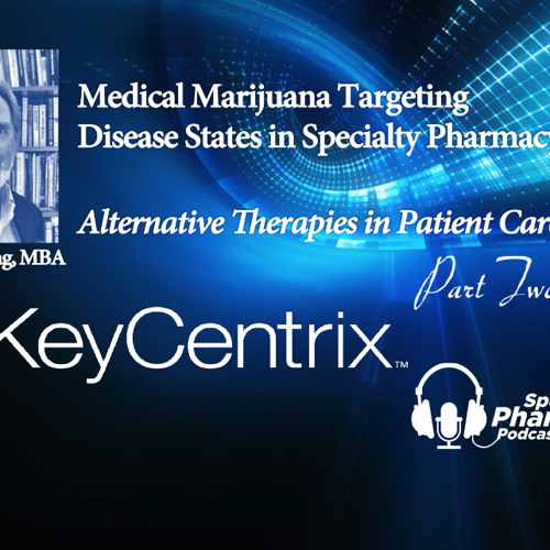 Medical Marijuana & Specialty Pharmacy (Part Two) - PPN Episode 526