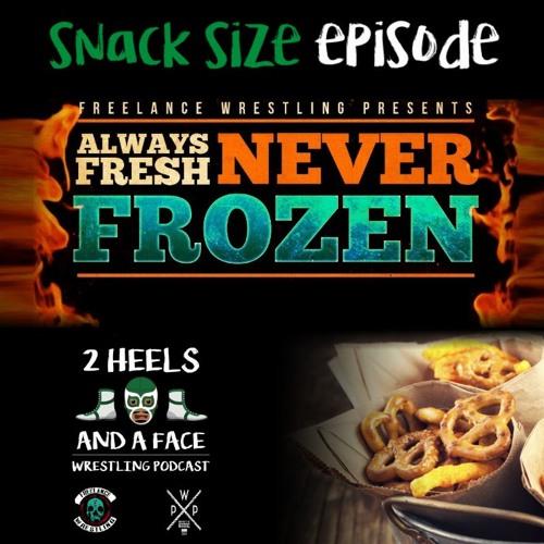 Snack Size Episode - Always Fresh Never Frozen Recap