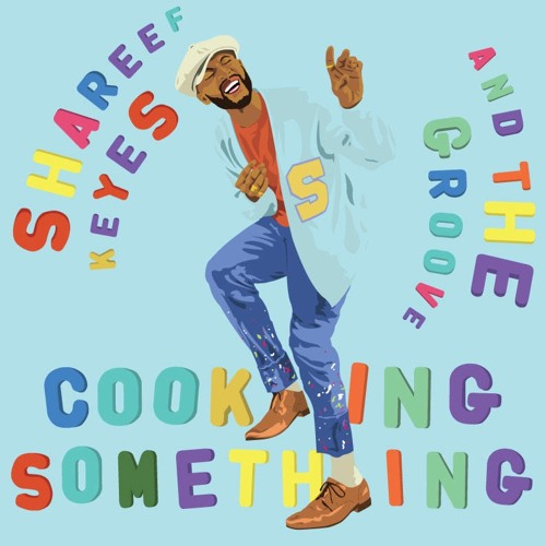 Shareef Keyes & The Groove: Cooking Something