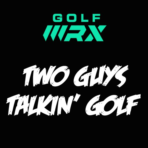 "Two Guys Talkin' Golf: ""Twist Face"", Crazy Signings, and 2018 Hot Takes"