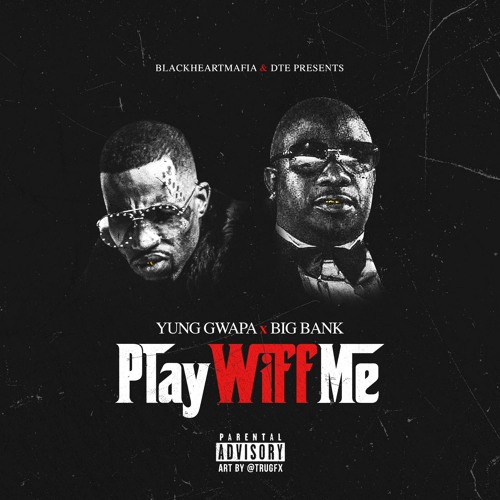 @YungGwapa  & Big Bank DTE - Play Wiff Me