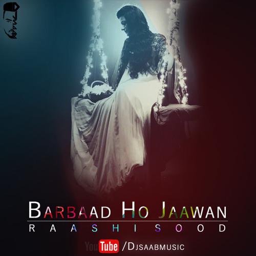 Barbaad Ho Jaawa - Raashi Sood, Dj saaB