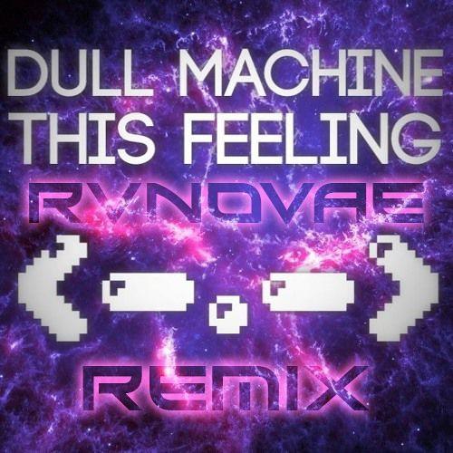 Dull Machine - This Feeling (RvNovae Remix)