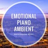 Emotional Piano Ambient - Background Music for Videos