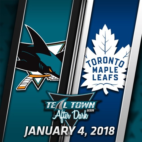 Teal Town USA After Dark (Postgame) - Sharks @ Maple Leafs - 1-4-2018