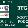 TFG Indian Football Ep.250: ISL, I-League: The Blasters Comeback + Weekend Preview