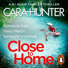 Close To Home by Cara Hunter (Audiobook extract) read by Emma Cunniffe and Lee Ingleby