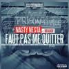 NASTY - NESTA Feat NIKANOR FAUT PAS ME QUITTER