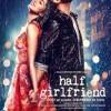 Half Girlfriend - Phir Bhi Tumko Chaahunga