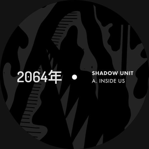 SHADOW UNIT - INSIDE US [2064年 Recordings]