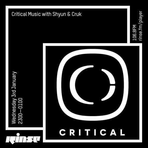 Critical Sound no.50 | Shyun & Cruk | Rinse FM | 03.01.18