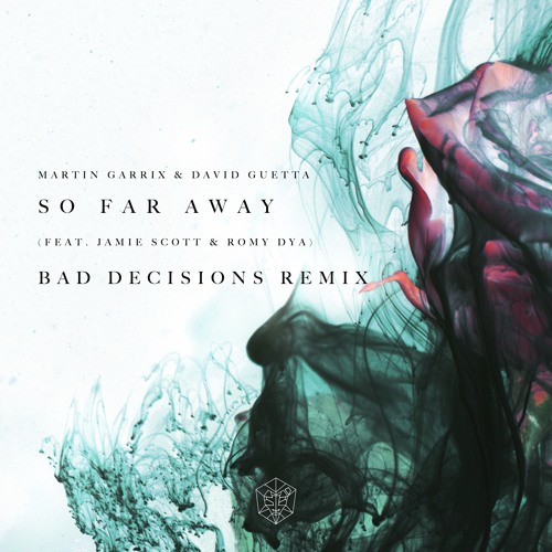 Martin Garrix & David Guetta - So Far Away (feat. Jamie Scott & Romy Dya) (Bad Decisions Remix)