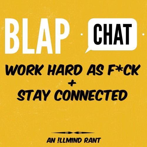 WORK HARD AS F*CK + STAY CONNECTED - An Illmind Rant