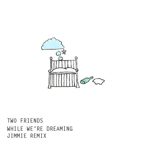 Two Friends - While We're Dreaming (Jimmie Remix)