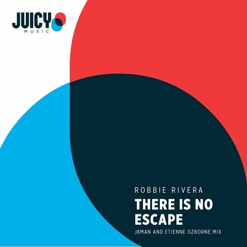 ROBBIE RIVERA, ETIENNE OZBORNE, J8MAN-There Is No Escape (J8man, Etienne Ozborne Extended mix)