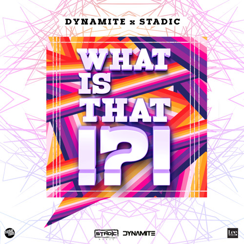 Stadic x Dynamite - What Is That [Stadic Music]