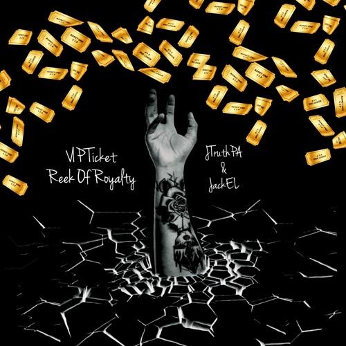 JTruthPA & JackEL - VIP Ticket / Reek Of Royalty