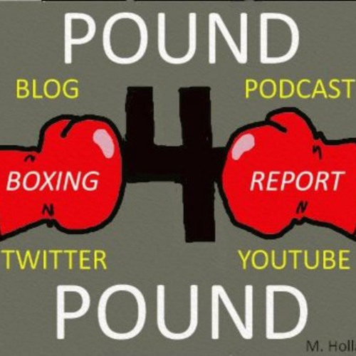 """Pound 4 Pound Boxing Report #194  - The """"Monster"""" Is Moving Up... A Good Look, Or A Bad Decision?"""