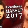 HEARTBREAK MASHUP Bollywood Remix 2017  Latest Hindi Songs