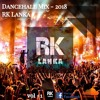 DanceHall Mix - RK Lanka 2K18
