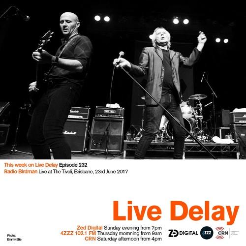 Live Delay - Ep 232 - Radio Birdman