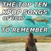 The Top 10 Kpop Songs of 2017 To Remember