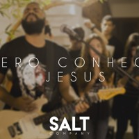 SALT Company - Quero Conhecer Jesus (ao vivo)