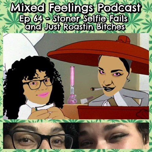 MFP Episode 64 - Stoner Selfie Fails And Just Roastin Bitches