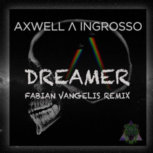 Axwell & Ingrosso - Dreamer (Fabian Vangelis Remix)