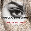 BAMBOLA - Betta Lemme ( Dj nox remix )