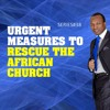 2017 11 21 urgent measures to rescue the african church we must change our gospel