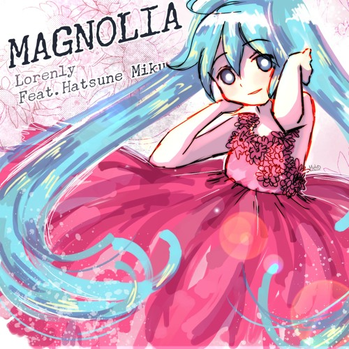 Lorenly ft. Hatsune Miku - Magnolia (Miku Expo 2018 Song Contest Entry)