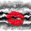 Radiqal & Delusion - While you're kissin'