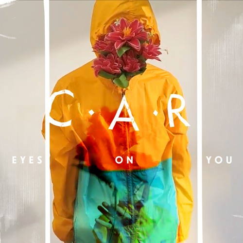 C.A.R. - Eyes On You